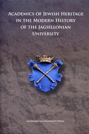 Academics of Jewish Heritage in the Modern History of the Jagiellonian University,