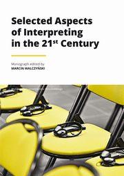 Selected Aspects of Interpreting in the 21st Century,